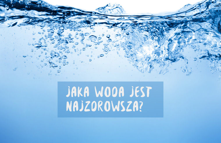 jaka woda jest najzdrowsza?