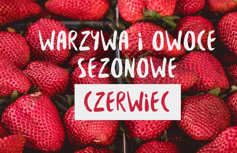 warzywa_owoce_sezonowe_czerwiec